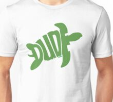 Dude (Green) Unisex T-Shirt