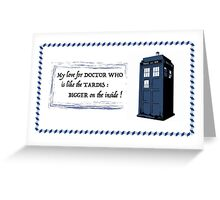 My love for Doctor Who is like the TARDIS Greeting Card
