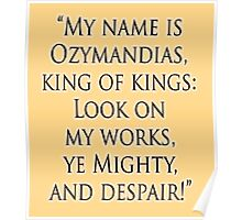 Shelley, Poem, Poet, My name is Ozymandias, king of kings, Look on my works, ye Mighty and despair Poster