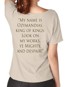 Shelley, Poem, Poet, My name is Ozymandias, king of kings, Look on my works, ye Mighty and despair Women's Relaxed Fit T-Shirt