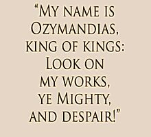 Shelley, Poem, Poet, 'My name is Ozymandias, king of kings: Look on my works, ye Mighty, and despair!' Unisex T-Shirt