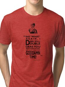 Say What Again I Dare You Tri-blend T-Shirt