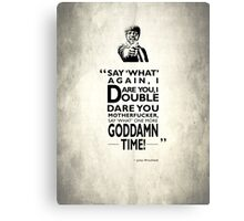 Say What Again I Dare You Canvas Print