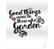 Good things come to those who garden Poster