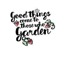 Good things come to those who garden Photographic Print