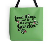 Good things come to those who garden Tote Bag
