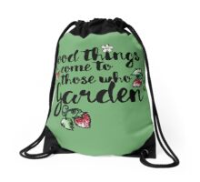 Good things come to those who garden Drawstring Bag