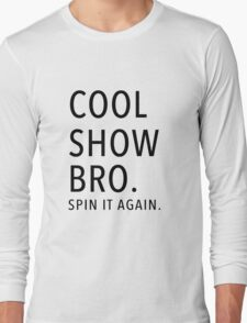 Cool Show Bro. Spin It Again.  T-Shirt