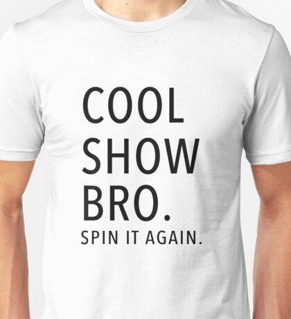 Cool Show Bro. Spin It Again.  Unisex T-Shirt