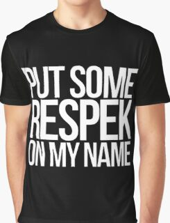 Put some respek on my name - version 2 - white Graphic T-Shirt
