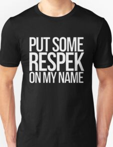 Put some respek on my name - version 2 - white Unisex T-Shirt