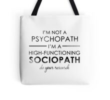I'm not a Psychopath, I'm a High-functioning Sociopath - Do your research Tote Bag