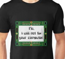 No I will not fix your computer Unisex T-Shirt