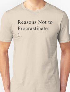 Reasons Not to Procrastinate T-Shirt