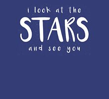 i look at the STARS and see you Unisex T-Shirt