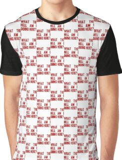 What The Hell Am I Doing Here? -Headline Graphic T-Shirt