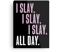 I Slay I Slay I Slay ALL DAY Metal Print