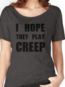 I hope they play CREEP- Black Women's Relaxed Fit T-Shirt