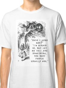 Have I gone mad? Classic T-Shirt