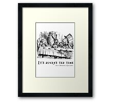It's always tea time. Framed Print