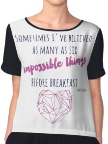 Sometimes I've believed as many as six impossible things Chiffon Top