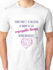 Sometimes I've believed as many as six impossible things Unisex T-Shirt
