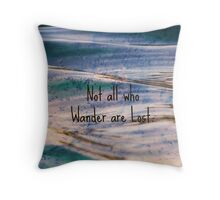 Not all who wander are lost. Throw Pillow