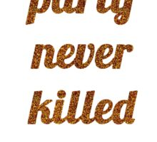 A little party never killed nobody Sticker