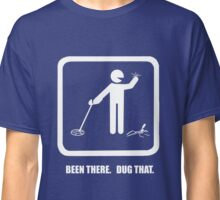 Been there, dug that - version II Classic T-Shirt