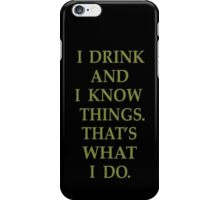I Drink And Know Things - Game Of Thrones iPhone Case/Skin