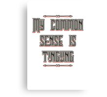 My common sense is tingling Canvas Print