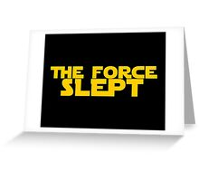 """The force awakens """"The Force Slept"""" Star wars satire! Greeting Card"""