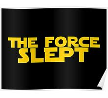 """The force awakens """"The Force Slept"""" Star wars satire! Poster"""