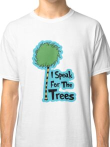 I Speak For The Trees Classic T-Shirt