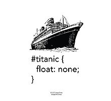 Geek Tee - CSS Jokes - Titanic Photographic Print