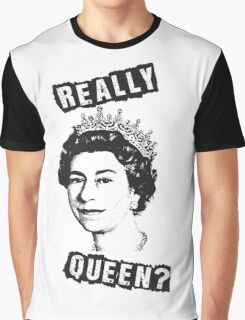 Really Queen Elizabeth? Graphic T-Shirt