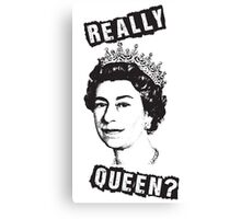 Really Queen Elizabeth? Canvas Print
