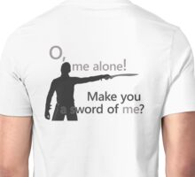 Quotes and quips - make you a sword of me Unisex T-Shirt