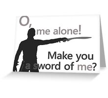 Quotes and quips - make you a sword of me Greeting Card