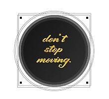 Don't Stop Moving. Photographic Print