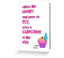 Quotes and quips - cupcake in my eye Greeting Card
