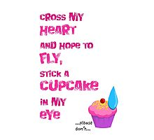 Quotes and quips - cupcake in my eye Photographic Print