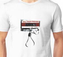 Kill Your Friends Unisex T-Shirt