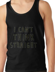I can't think straight Tank Top