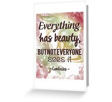 Everything Has Beauty - Confucius Quote Greeting Card