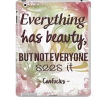 Everything Has Beauty - Confucius Quote iPad Case/Skin