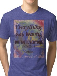 Everything Has Beauty - Confucius Quote Tri-blend T-Shirt