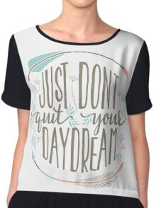 Just Don't Quit Your Daydream Chiffon Top