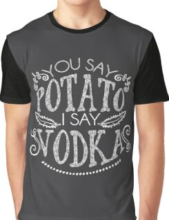 You Say Potato I Say Vodka Graphic T-Shirt