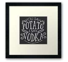 You Say Potato I Say Vodka Framed Print